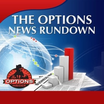 The Options News Rundown for 7-12-19